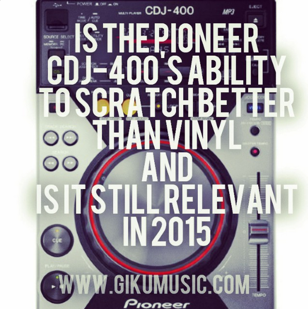 Is The Pioneer CDJ-400's Ability To Scratch Better Than Vinyl And Is It Still Relevant In 2015?