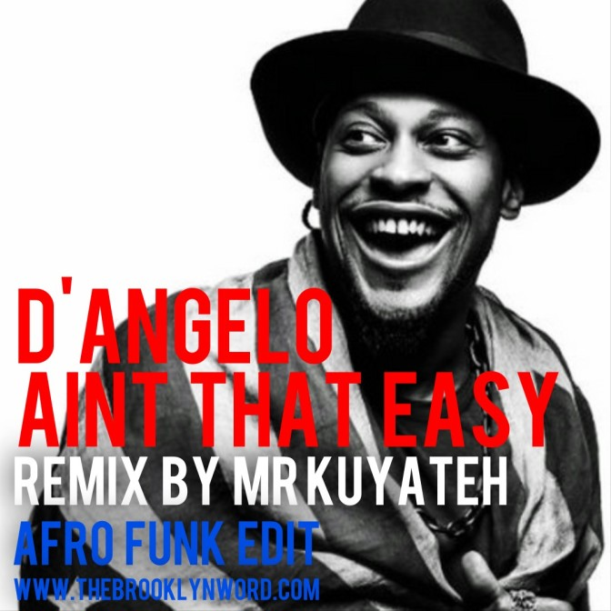 D'Angelo – Aint That Easy Remix by Mr. Kuyateh