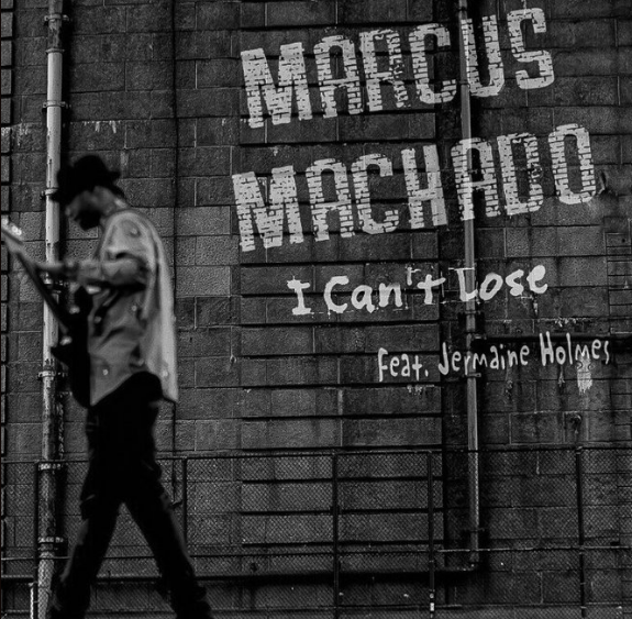 "New Music: Marcus Machado ""I Can't Lose"" ft. Jermaine Holmes"